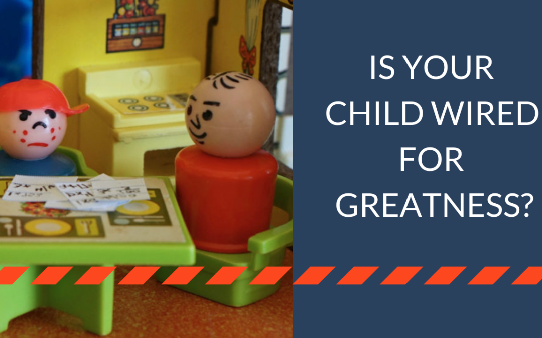 Is Your Child Wired for Greatness?