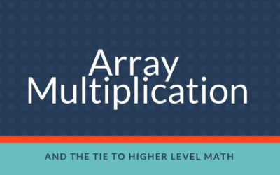 Array Multiplication and the Tie to Higher Level Math
