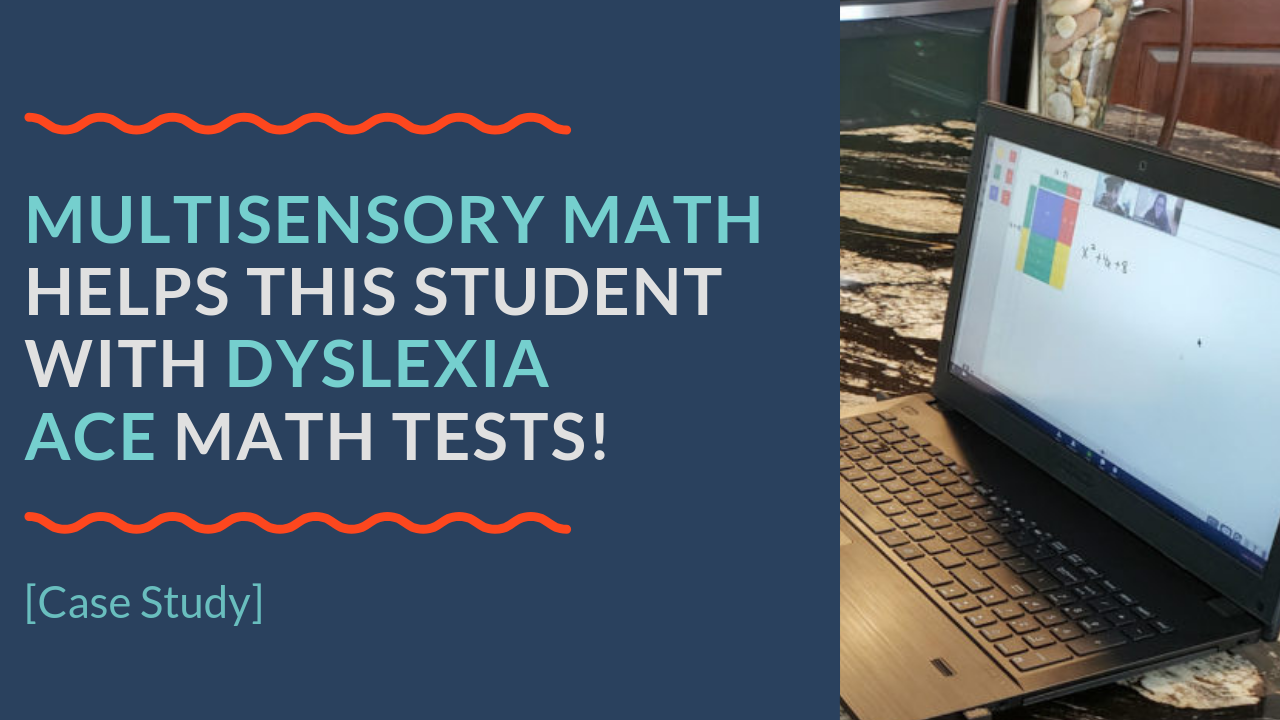 Multisensory Math Helps this Student with Dyslexia Ace Math Tests