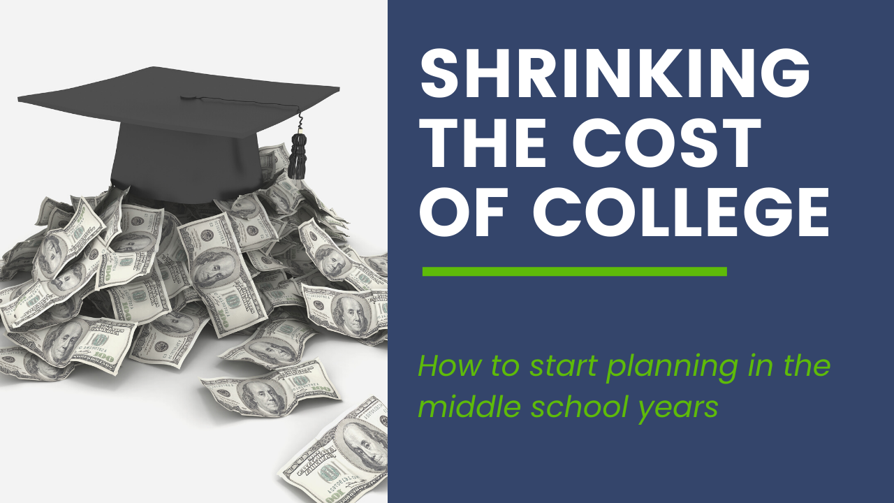 Shrinking the Cost of College: How to Start Planning in the Middle School Years