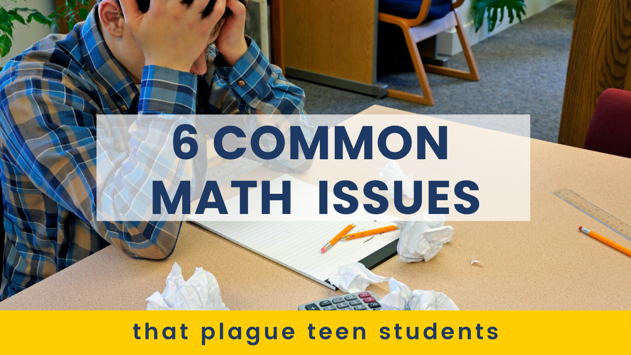 6 Common Math Issues that Plague Teen Students